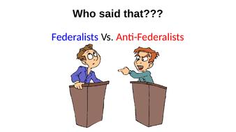Who said that???? Federalist vs. Anti-Federalist Activity