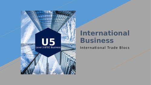 BTEC Level 3: Unit 5 International Business - International Trade Blocs