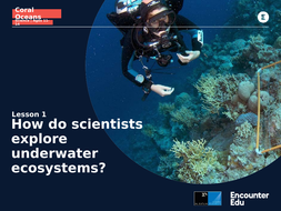 Coral-Oceans-Science-11-14-L1-Slideshow-How-do-scientists-explore-underwater-ecosystems.pptx