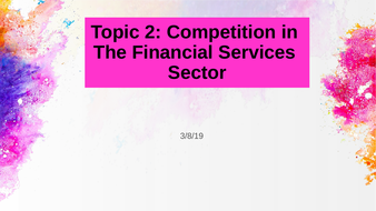 Topic 2: Competition in The Financial Services Sector: Diploma in Financial Studies (DipFS)