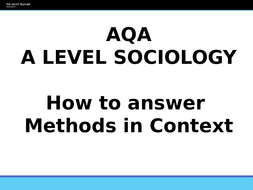 AQA A Level Sociology - How to Answer  Methods in Context Lesson