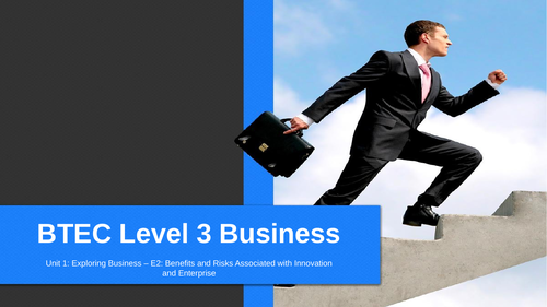 BTEC Level 3 Business: Unit 1 Exploring Business - Benefits and Risks of Innovation and Enterprise