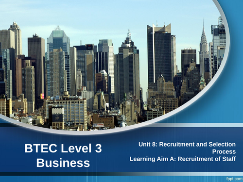 BTEC Level 3 Business: Unit 8 Recruitment and Selection Process - A.1 Recruitment of Staff