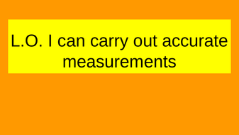 L.O.-I-can-carry-out-accurate-measurements.pptx