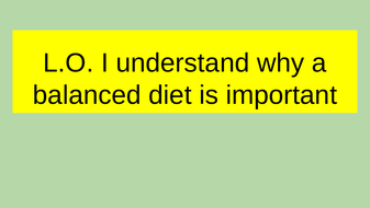 L.O.-I-can-explain-why-a-balanced-diet-is-important.pptx