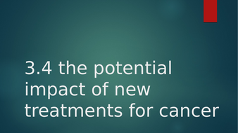 3.4-the-potential-impact-of-new-treatments-for-cancer.pptx