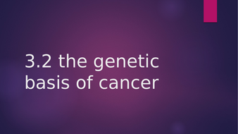 3.2--the-genetic-basis-of-cancer.pptx