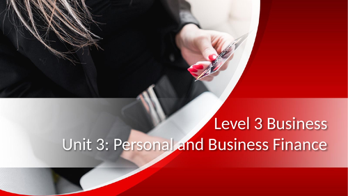 BTEC Level 3 Business: Unit 3: Personal and Business Finance A.4 - Managing Personal Finance