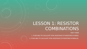 Lesson-1---Resistor-Combinations.pptx