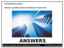ANSWERS to - Homework tasks GCSE Business (9-1): OCR 02 operations, finance & influences on business