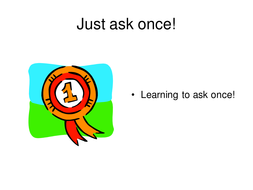 Just-ask-once!.ppt