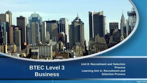 BTEC Level 3 Business Unit 8: Recruitment and Selection Process A.2 - Recruitment and Selection