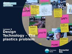 Lesson 9 Slideshow: Design Technology - The plastics problem.pptx