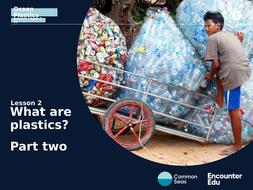 Lesson 2 Slideshow: What are plastics? Part two.pptx