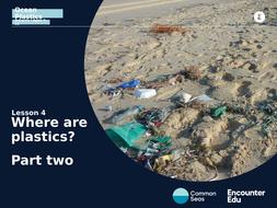 Lesson 4 Slideshow: Where are plastics? Part two.pptx