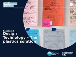 Lesson 10 Slideshow: Design Technology - The plastics solution.pptx