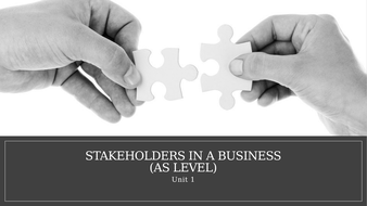 Unit 1 Business and Its Environment: Stakeholders in a Business (AS Level).pptx