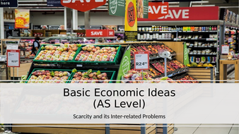 CIE 9708 Economics(AS Level) - Basic Economic Problems: Scarcity and its Inter-Related Problems.pptx