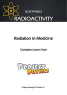 GCSE Physics Radioactivity - Radiation In Medicine Complete Lesson Pack (Research Lesson)