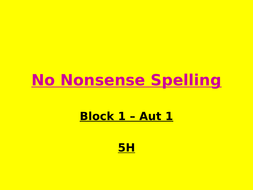 Y5 No Nonsense Spelling ppt (whole year - 6 half terms)