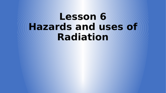 Lesson-6---Hazards-and-uses-of-Radiation.pptx