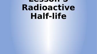 Lesson-5---Radioactive-Half-life.pptx