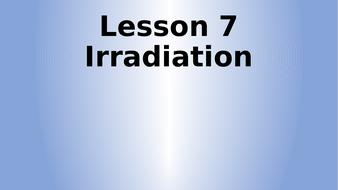 Lesson-7---Irradiation.pptx