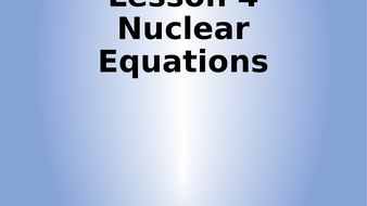 Lesson-4---Nuclear-Equations.pptx