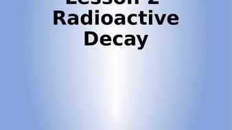 Lesson-2---Radioactive-Decay.pptx