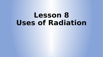 Lesson-8---Uses-of-Radiation-in-Medicine.pptx