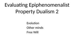 8.-More-Evaluating-Epiphenomenalist-Property-Dualism-(print).pptx