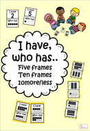 I have Who has..... Five Frames, Ten frames, 10 more/less