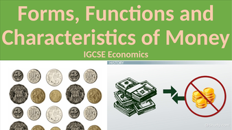 Forms-Functions-and-Characteristics-of-Money-IGCSE-Economics.pptx
