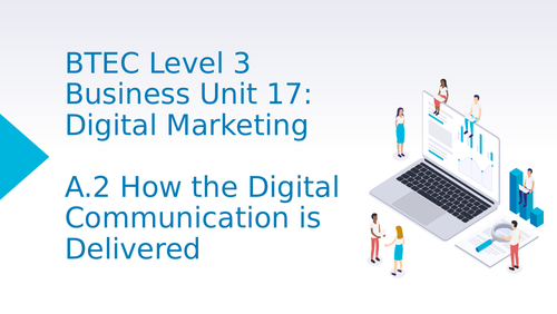 BTEC Level 3 Business Unit 17: Digital Marketing A2 Delivery of Digital Communication
