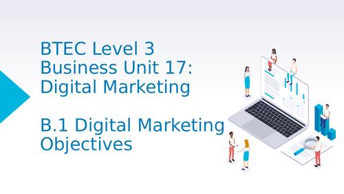 BTEC Level 3 Business Unit 17: Digital Marketing B1 Digital Marketing Objectives