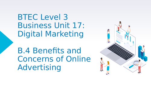 BTEC Level 3 Business Unit 17: Digital Marketing B4 Benefits and Concerns of Online Advertising