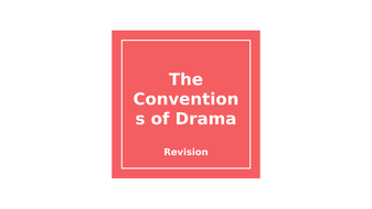 The-Conventions-of-Drama---Revision-Session-05.11.2020.pptx