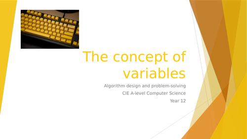 CIE A-lev Comp Sci: Algorithm design, programming, data repr. - 2 The concept of variables
