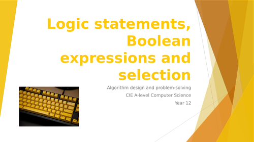CIE A-lev Comp Sci: Algor design, programming, data rep. -5 Logic statem, boolean expr and selection