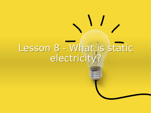 KS3 Science | 3.2.1-2 Electric circuits - Lesson 8 - What is static electricity?  FULL LESSON