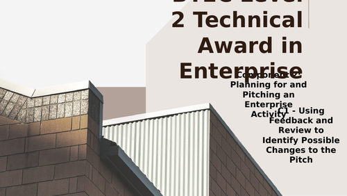 BTEC Level 2 Tech Award in Enterprise Component 2: Pitching an Enterprise C1 Reviewing Feedback