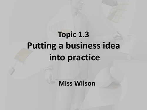Edexcel Unit 1: Topic 1.3-Business idea into pract by