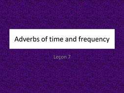 Loisirs- leçon 7-Adverbs of time and frequency-JCo.ppt