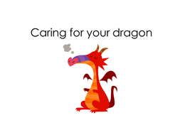 Caring for your dragon.ppt