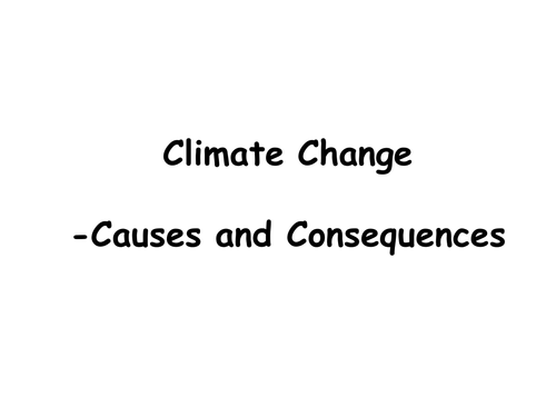 climate change causes and consequences by alan monaghan climate change causes and consequences by alan monaghan teaching resources tes
