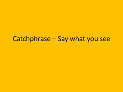 Catchphrase – Say what you see.pptx