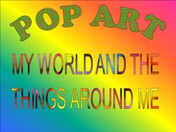 POP ART - MY WORLD AND THE THINGS AROUND ME