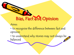 Bias, fact and opinion.