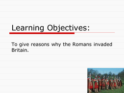 True or False, reasons why the Romans invaded...