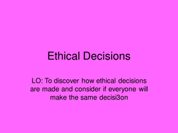 Ethical Decision making for Unit 3b by thecherryontop - Teaching